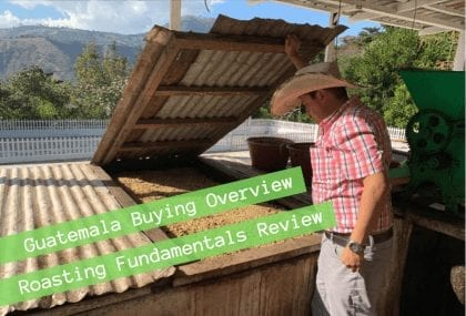 Guatemala Coffee Buying Overview and Guatemala Roasting Fundamentals Review
